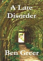 A Late Disorder - poetry by Ben Greer