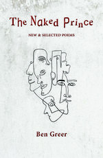 The Naked Prince: New and Selected Poems - poetry by Ben Greer